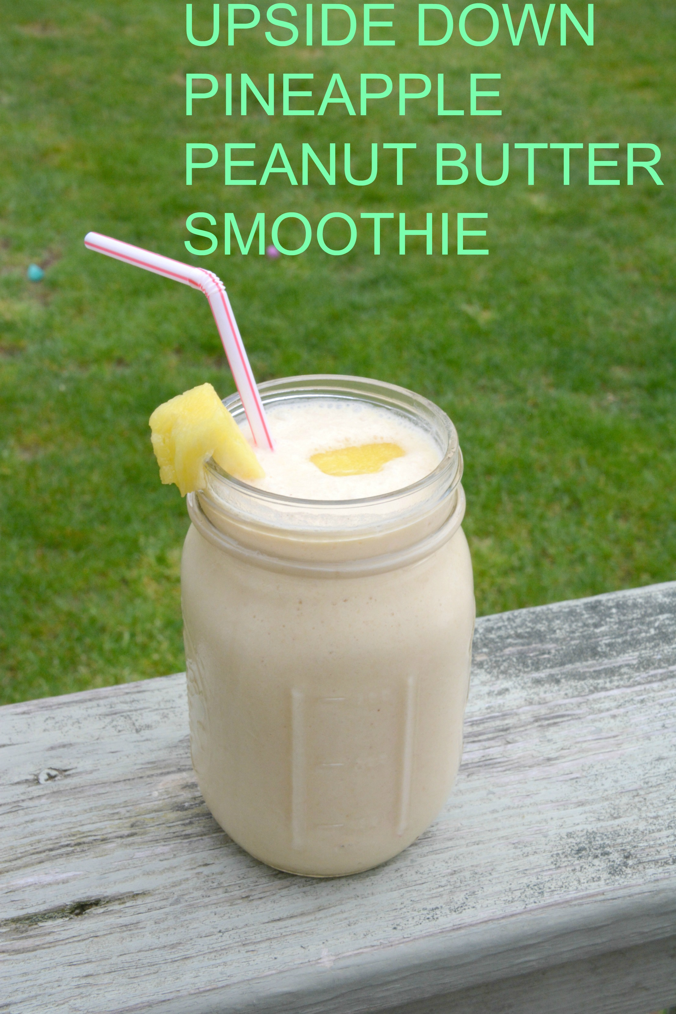 DSC 1032 Upside Down Pineapple Peanut Butter Smoothie Recipe!