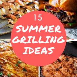 15 Summer Grilling Ideas- Check it Out!