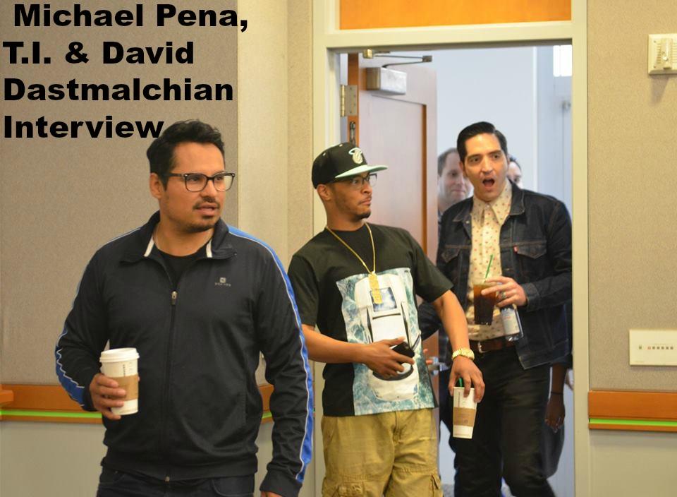 Michael Pena, T.I. & David Dastmalchian