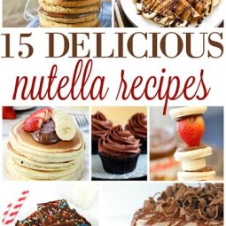 15 DELICIOUS NUTELLA RECIPES!