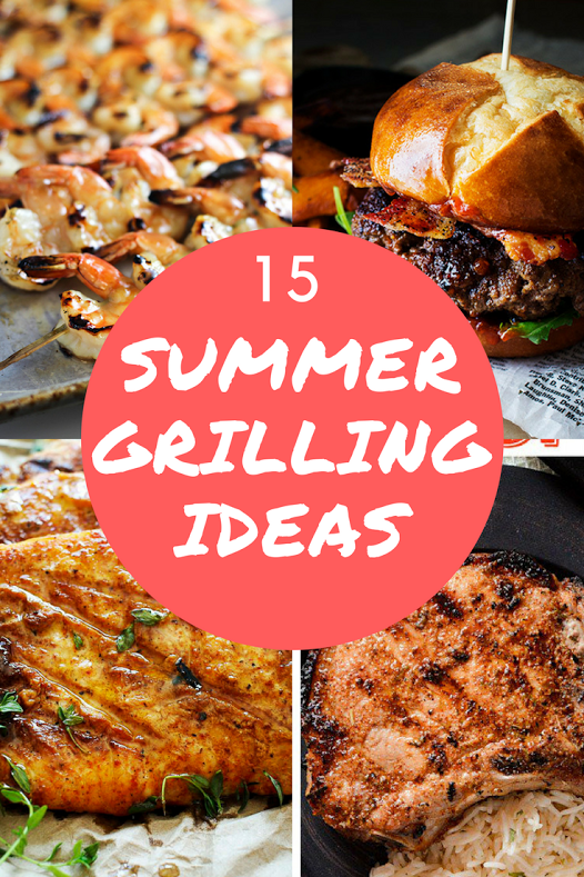 15 Summer Grilling Ideas Check It Out