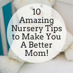 10 Amazing Nursery Tips to Make You A Better Mom!